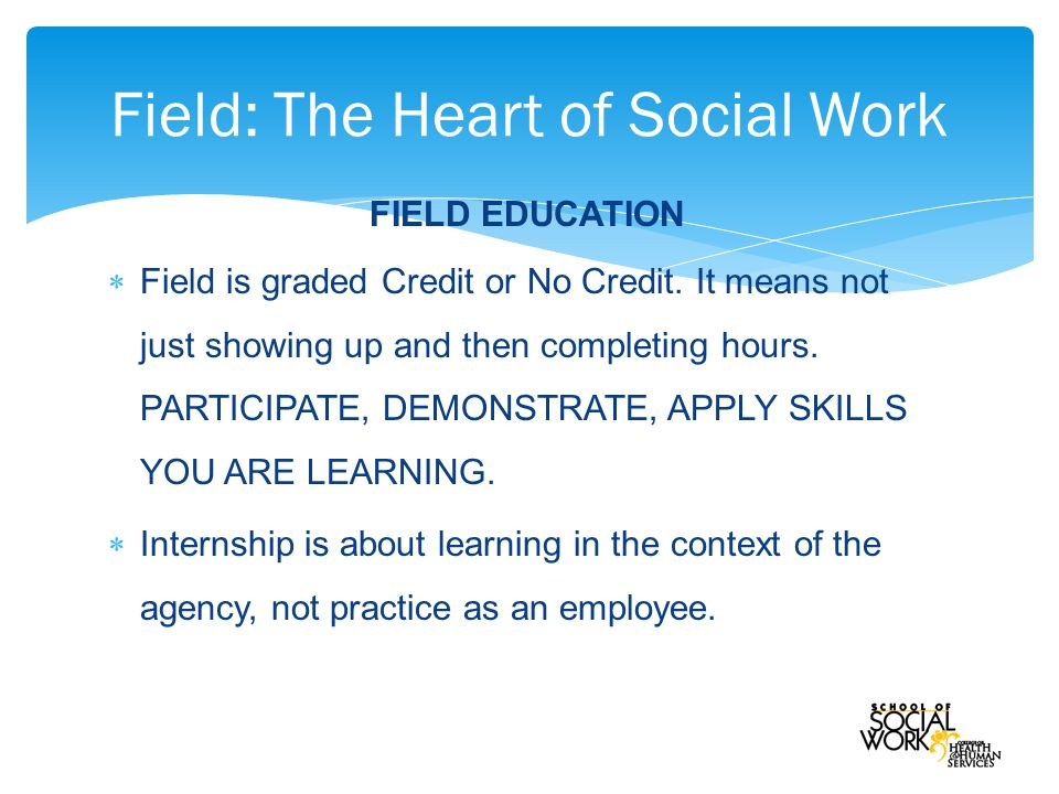 FIELD EDUCATION  Field is graded Credit or No Credit.