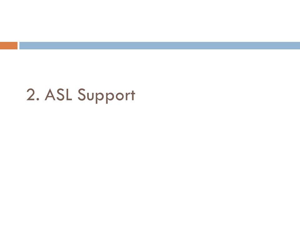 2. ASL Support