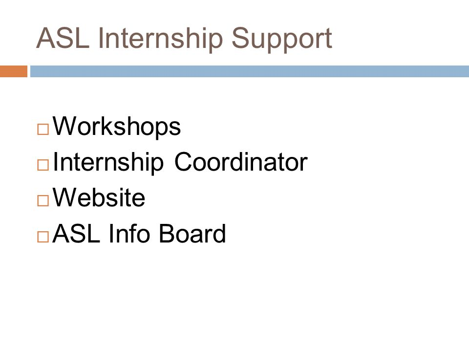 ASL Internship Support  Workshops  Internship Coordinator  Website  ASL Info Board