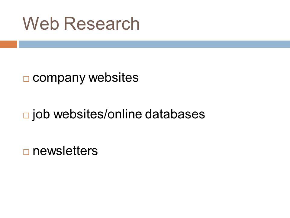 Web Research  company websites  job websites/online databases  newsletters