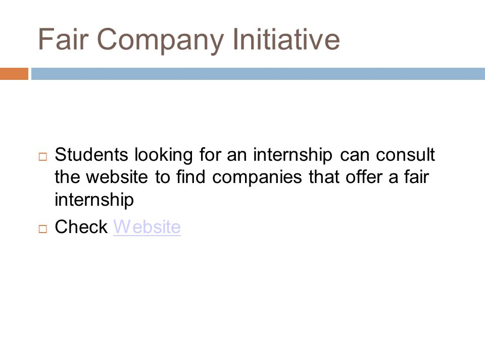 Fair Company Initiative  Students looking for an internship can consult the website to find companies that offer a fair internship  Check WebsiteWebsite