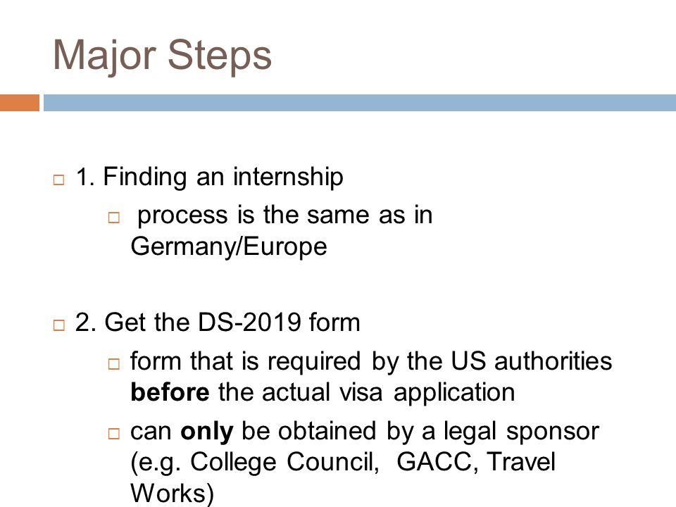 Major Steps  1. Finding an internship  process is the same as in Germany/Europe  2.