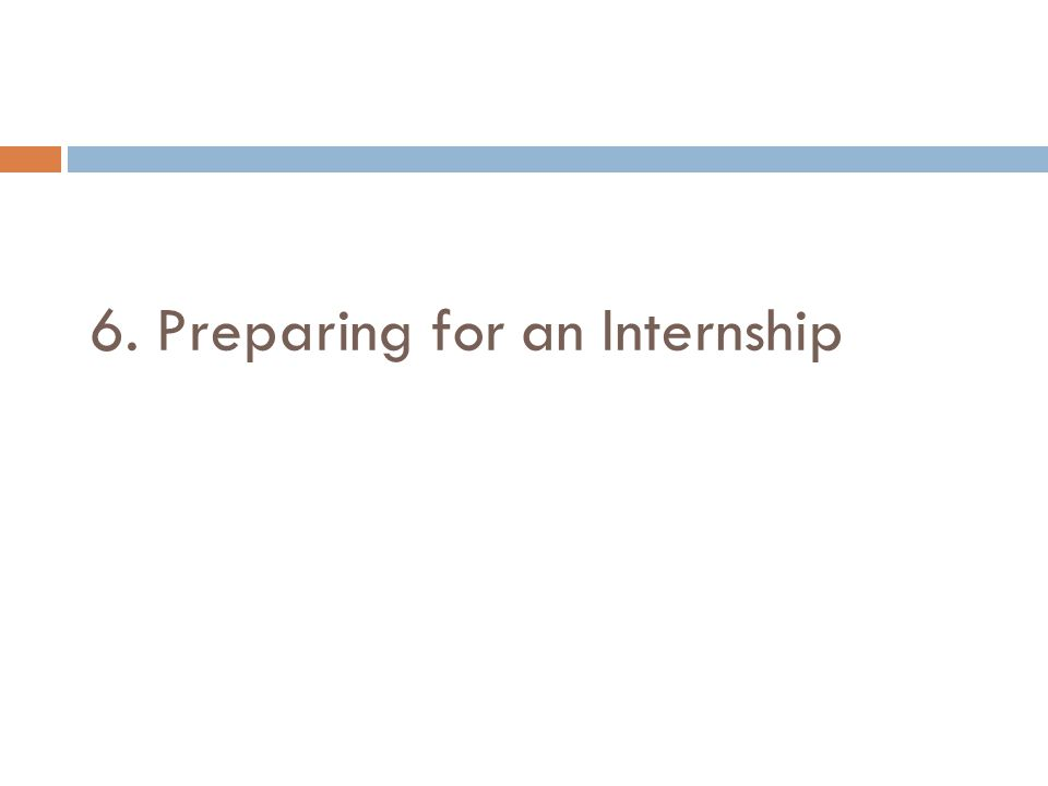6. Preparing for an Internship
