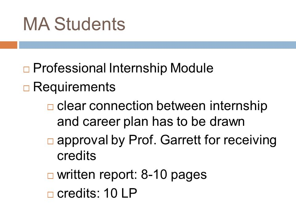 MA Students  Professional Internship Module  Requirements  clear connection between internship and career plan has to be drawn  approval by Prof.