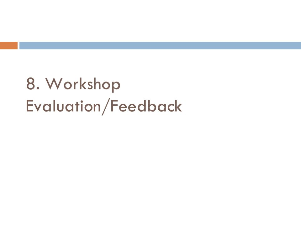 8. Workshop Evaluation/Feedback nding an internship