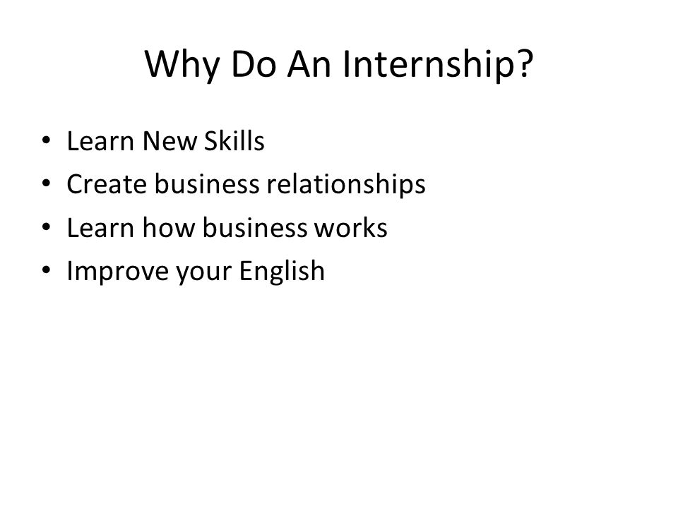 What Type of Internship Work in your field of study In an area you interested in but not your major such as music or photography Work in an area you don't know anything about such as medicine or farming Work for Government or a school Consider your comfort zone and what you want