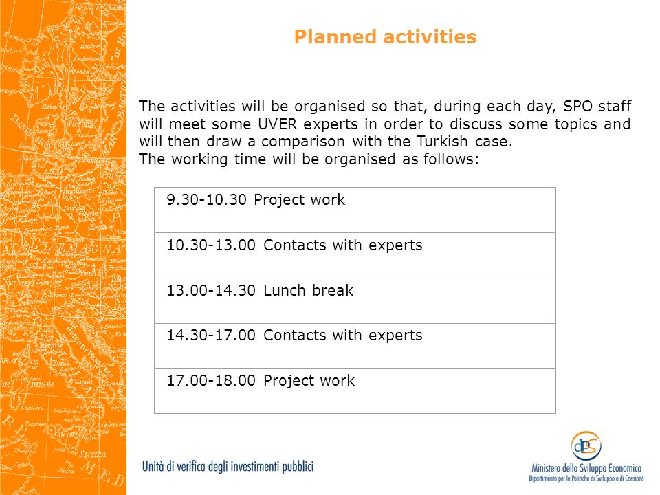 Planned activities The activities will be organised so that, during each day, SPO staff will meet some UVER experts in order to discuss some topics and will then draw a comparison with the Turkish case.