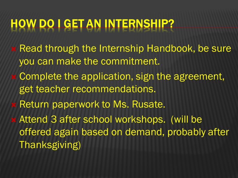  Read through the Internship Handbook, be sure you can make the commitment.
