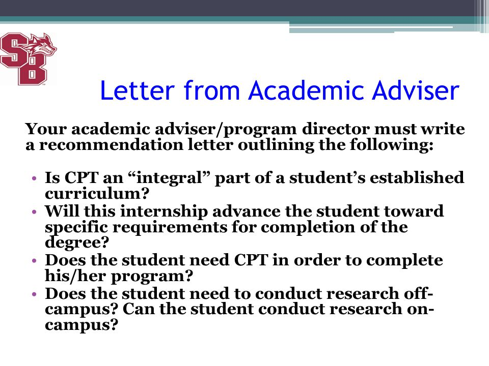 "Letter from Academic Adviser Your academic adviser/program director must write a recommendation letter outlining the following: Is CPT an ""integral"" p"