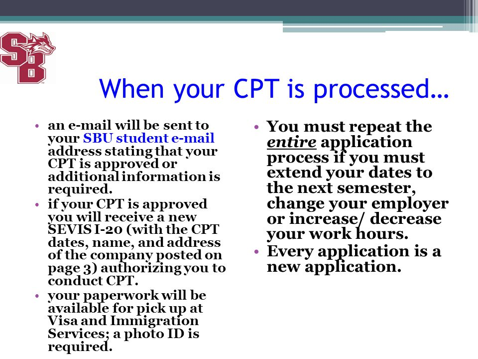 When your CPT is processed… an e-mail will be sent to your SBU student e-mail address stating that your CPT is approved or additional information is r