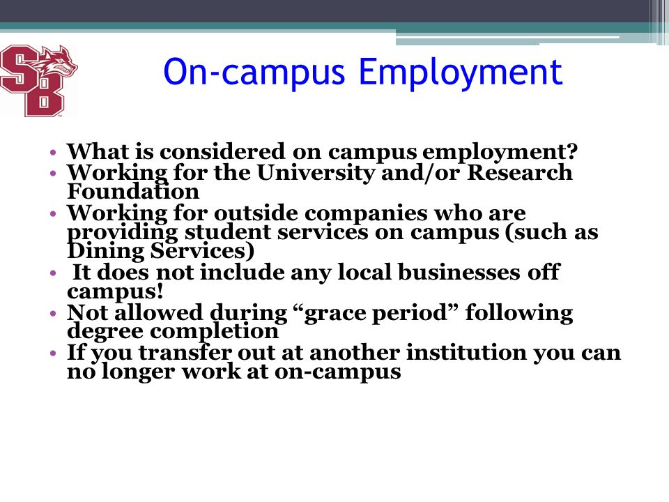On-campus Employment What is considered on campus employment? Working for the University and/or Research Foundation Working for outside companies who