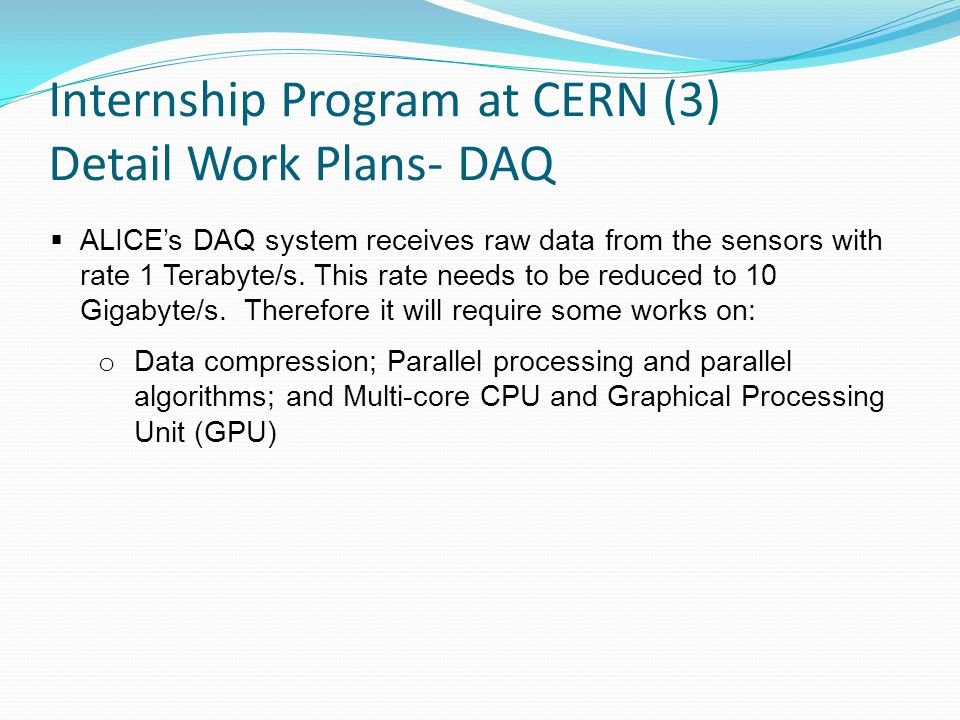 Internship Program at CERN (3) Detail Work Plans- DAQ  ALICE's DAQ system receives raw data from the sensors with rate 1 Terabyte/s.