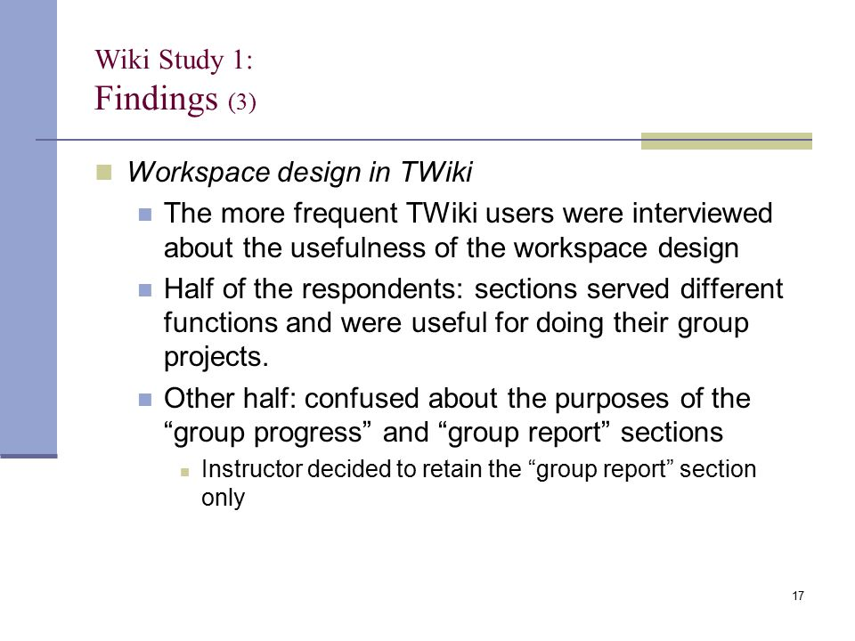 Workspace design in TWiki The more frequent TWiki users were interviewed about the usefulness of the workspace design Half of the respondents: sections served different functions and were useful for doing their group projects.