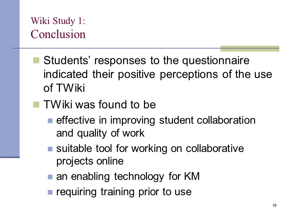 Students' responses to the questionnaire indicated their positive perceptions of the use of TWiki TWiki was found to be effective in improving student