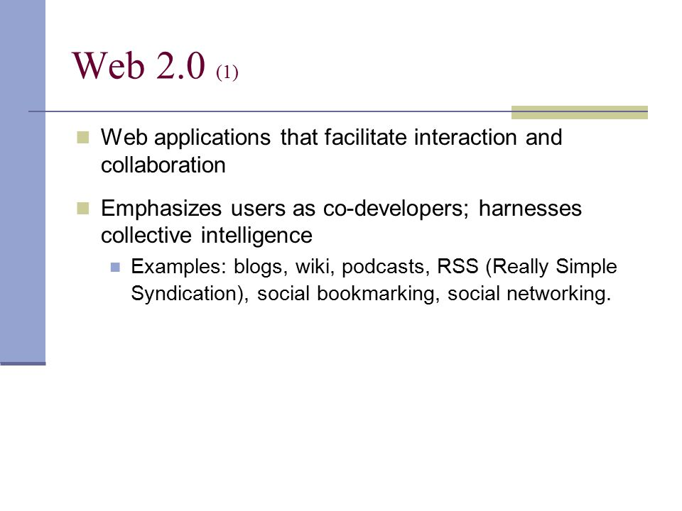 Web applications that facilitate interaction and collaboration Emphasizes users as co-developers; harnesses collective intelligence Examples: blogs, w