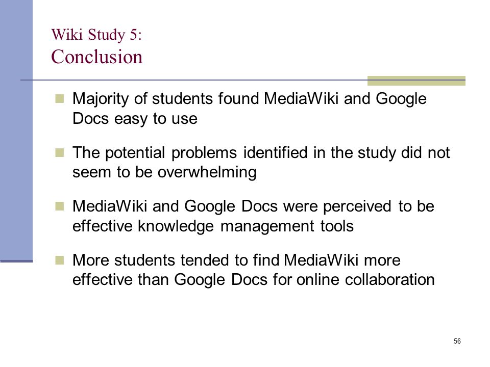 Majority of students found MediaWiki and Google Docs easy to use The potential problems identified in the study did not seem to be overwhelming MediaW