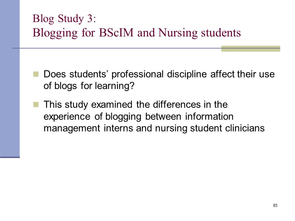 Blog Study 3: Blogging for BScIM and Nursing students Does students' professional discipline affect their use of blogs for learning? This study examin
