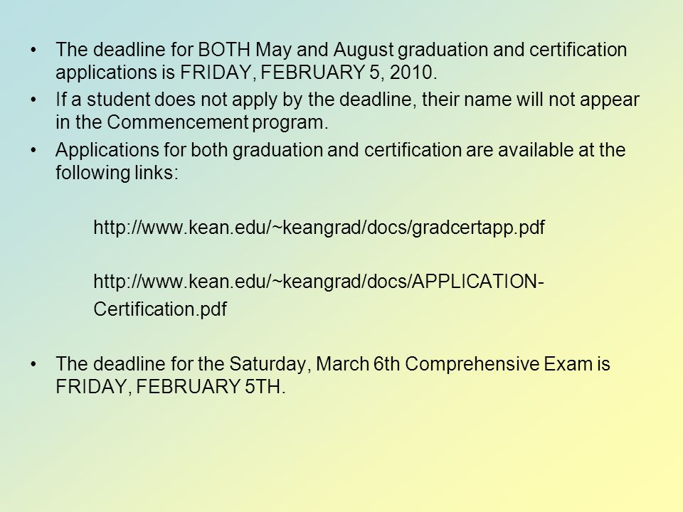 The deadline for BOTH May and August graduation and certification applications is FRIDAY, FEBRUARY 5, 2010.