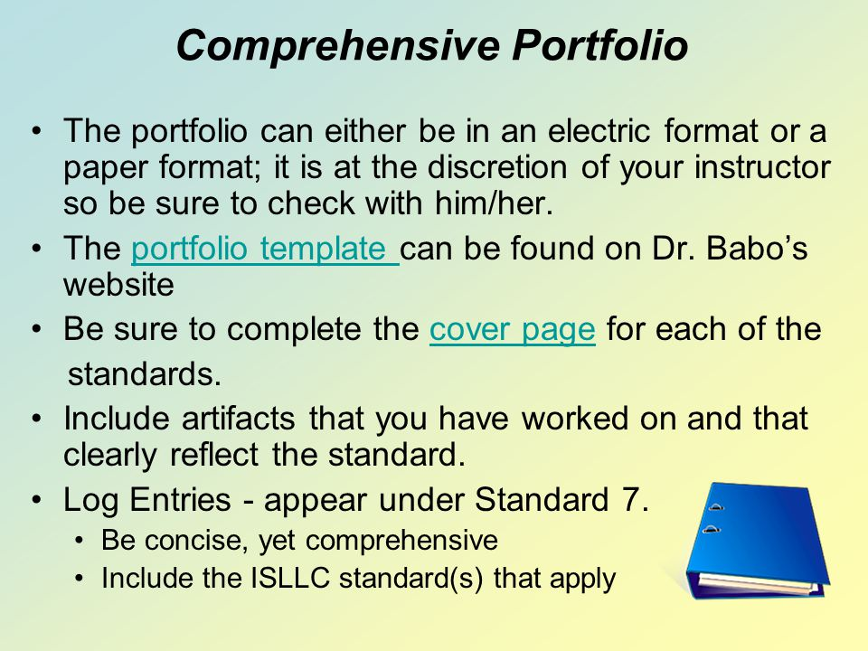 Comprehensive Portfolio The portfolio can either be in an electric format or a paper format; it is at the discretion of your instructor so be sure to check with him/her.