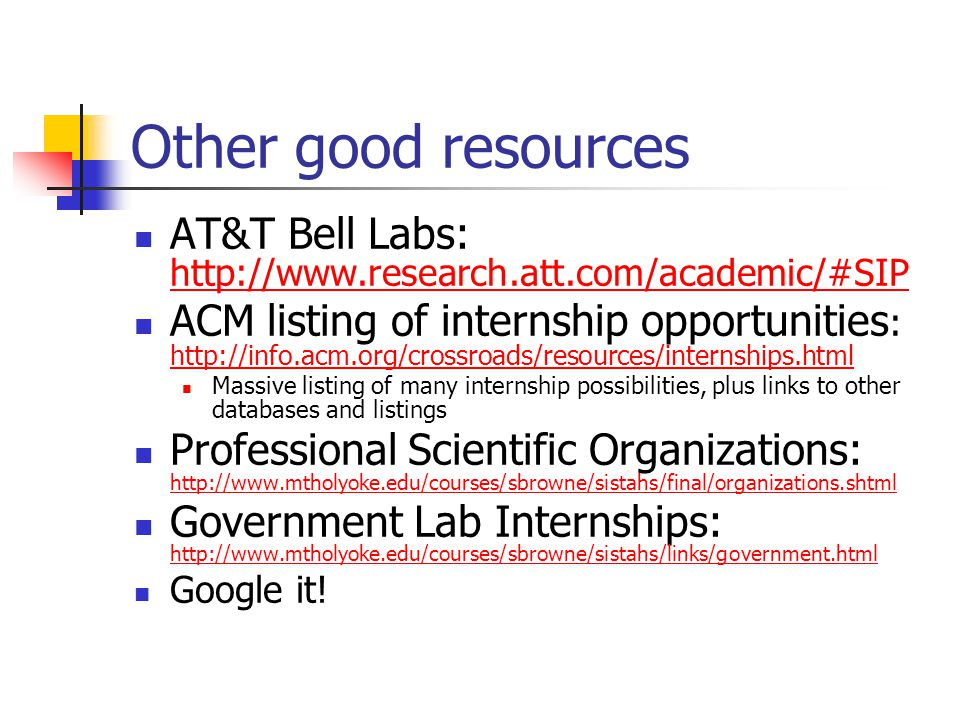Other good resources AT&T Bell Labs: http://www.research.att.com/academic/#SIP http://www.research.att.com/academic/#SIP ACM listing of internship opp