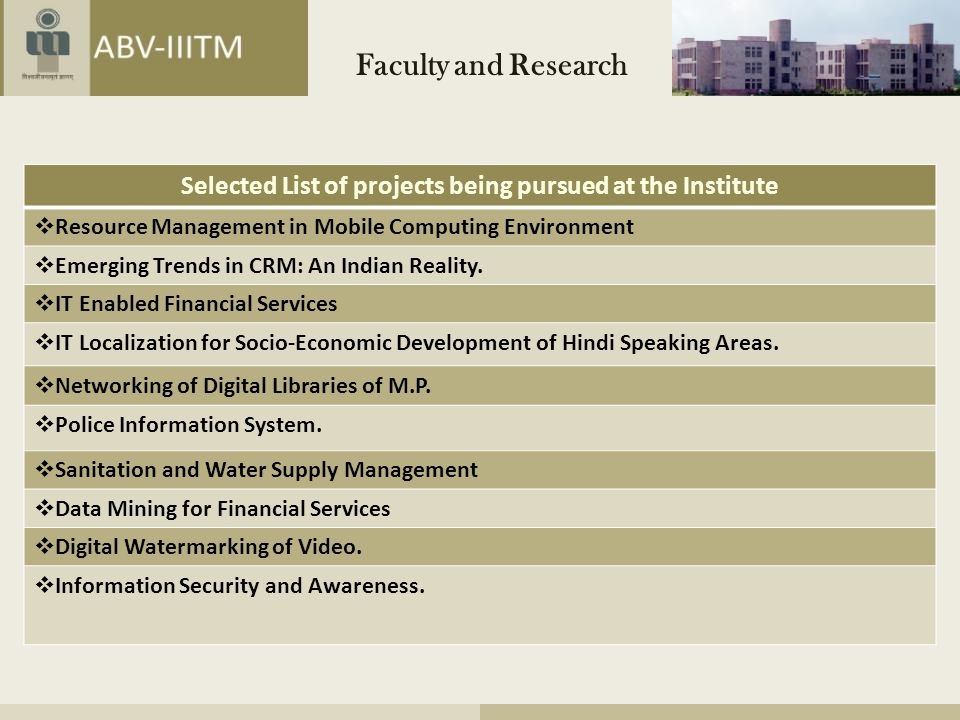 Selected List of projects being pursued at the Institute  Resource Management in Mobile Computing Environment  Emerging Trends in CRM: An Indian Reality.