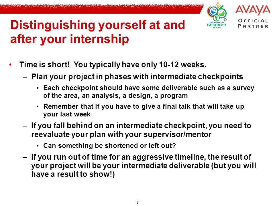 10 Distinguishing yourself at and after your internship Meet as many people as you can –Ask to speak with other researchers/staff in your area of interest (1 person for 1 hour each week?) –Attend talks, meetings and other opportunities to network Continue your relationship with your mentor/supervisor after completing your internship –External mentor to help you with concerns in graduate school –Talk at conferences –Help with eventual job search and references
