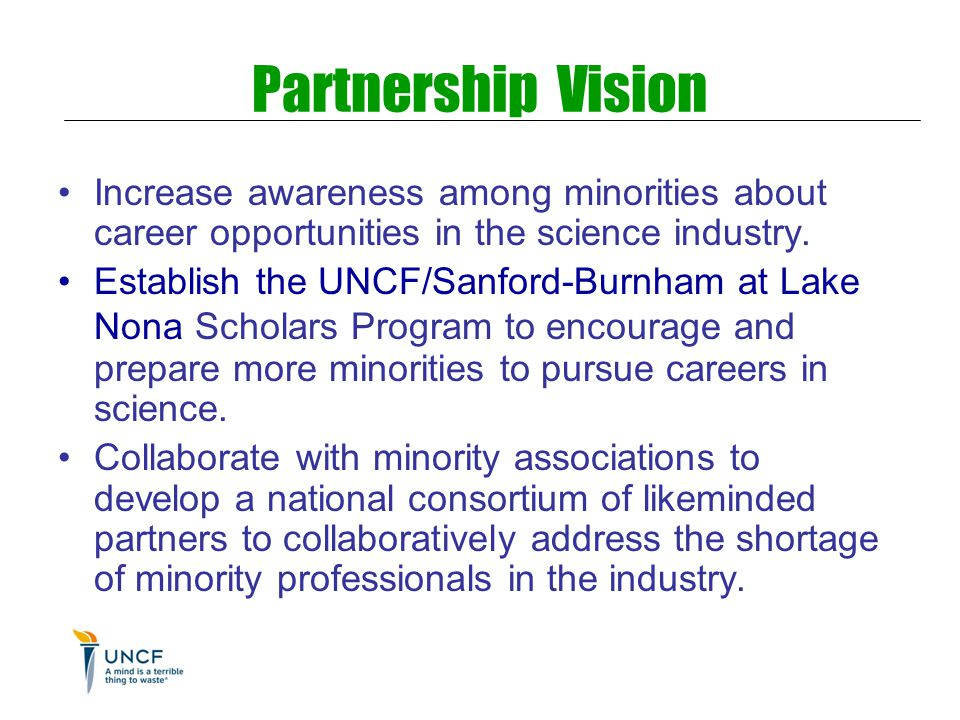 Partnership Vision Increase awareness among minorities about career opportunities in the science industry. Establish the UNCF/Sanford-Burnham at Lake