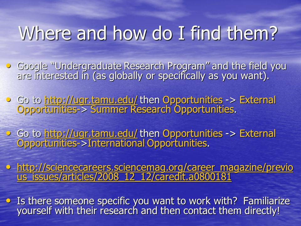 """Where and how do I find them? Google """"Undergraduate Research Program"""" and the field you are interested in (as globally or specifically as you want). G"""