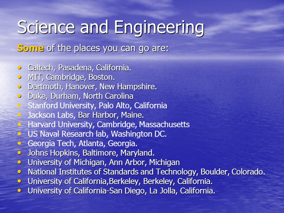 Science and Engineering Some of the places you can go are: Caltech, Pasadena, California.