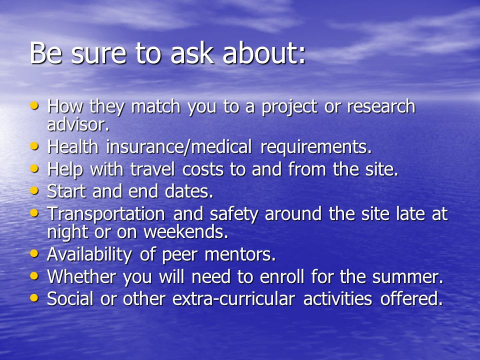 Be sure to ask about: How they match you to a project or research advisor.