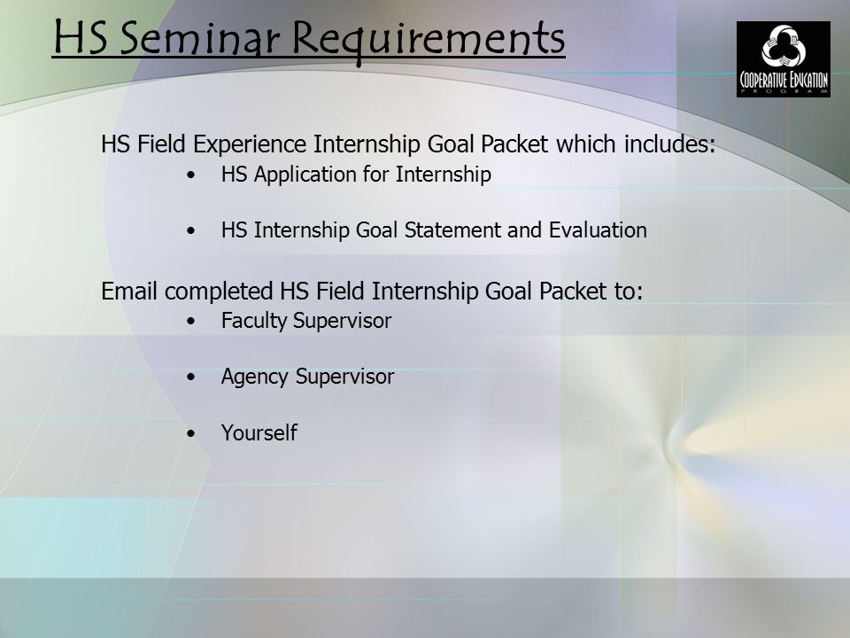 HS Field Experience Internship Goal Packet which includes: HS Application for Internship HS Internship Goal Statement and Evaluation Email completed H