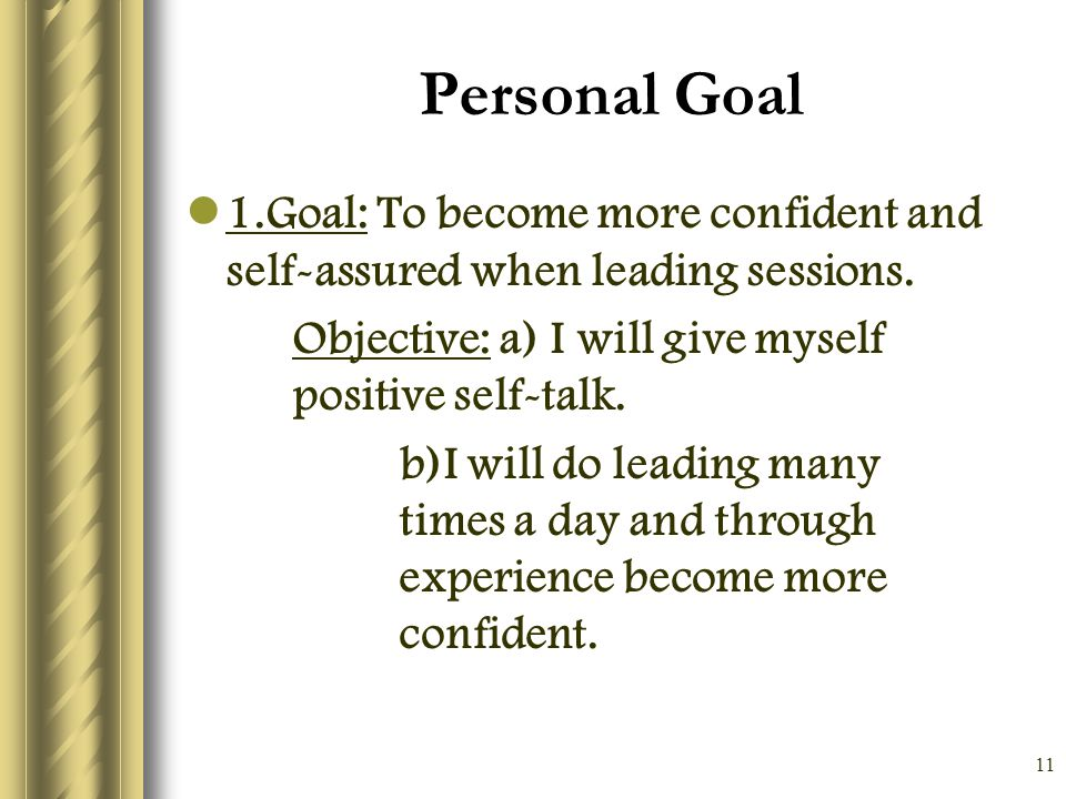 11 Personal Goal 1.Goal: To become more confident and self-assured when leading sessions.