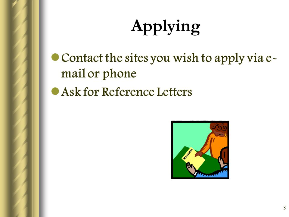 3 Applying Contact the sites you wish to apply via e- mail or phone Ask for Reference Letters