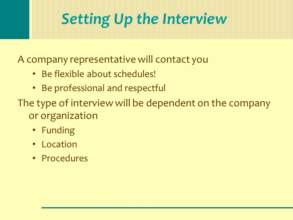 Setting Up the Interview A company representative will contact you Be flexible about schedules.