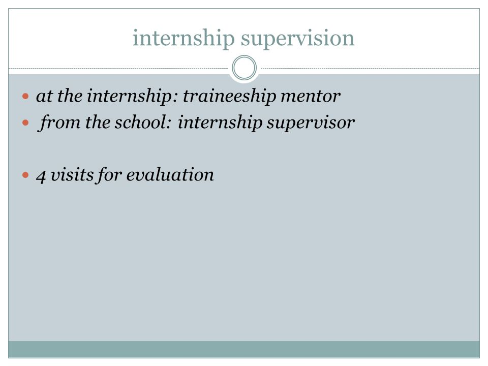 internship supervision at the internship: traineeship mentor from the school: internship supervisor 4 visits for evaluation