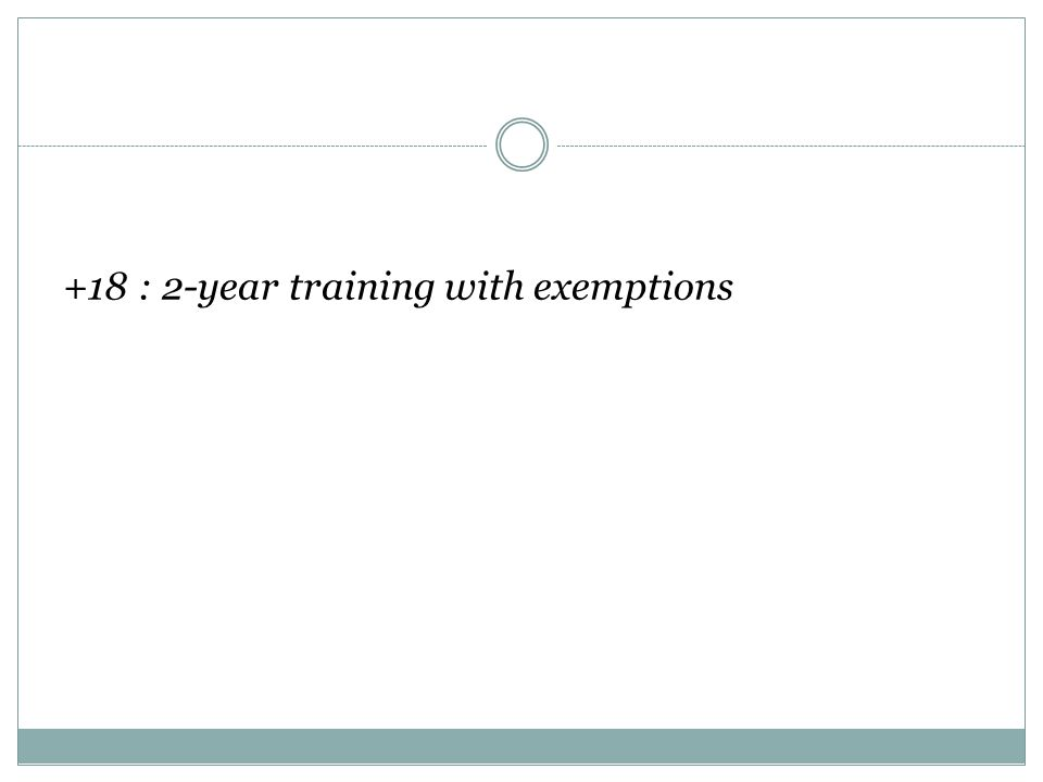 +18 : 2-year training with exemptions
