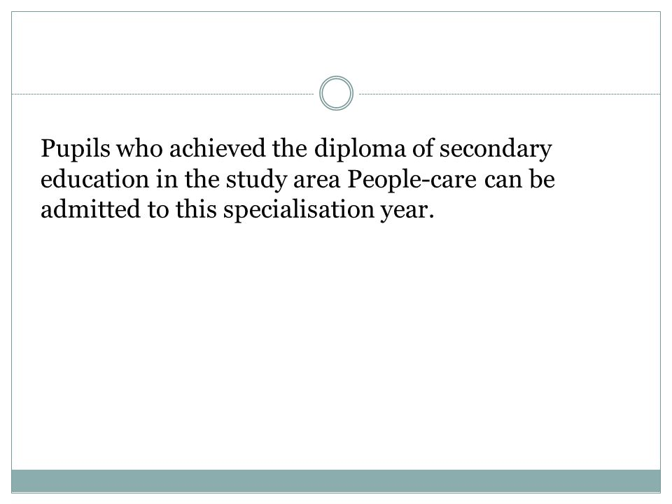 Pupils who achieved the diploma of secondary education in the study area People-care can be admitted to this specialisation year.