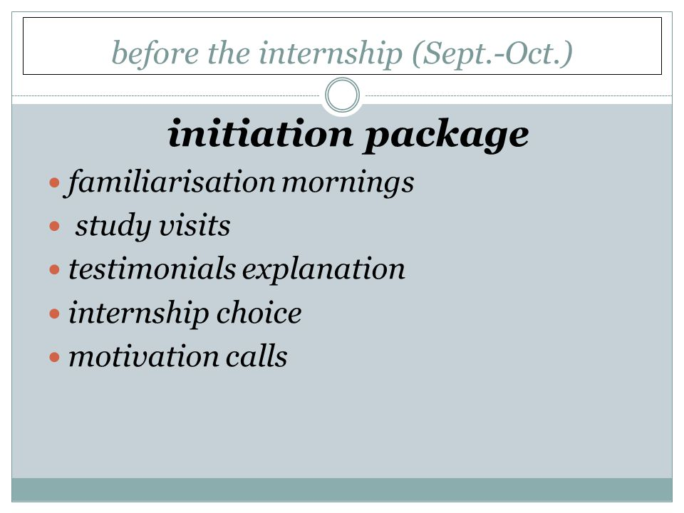 before the internship (Sept.-Oct.) initiation package familiarisation mornings study visits testimonials explanation internship choice motivation calls