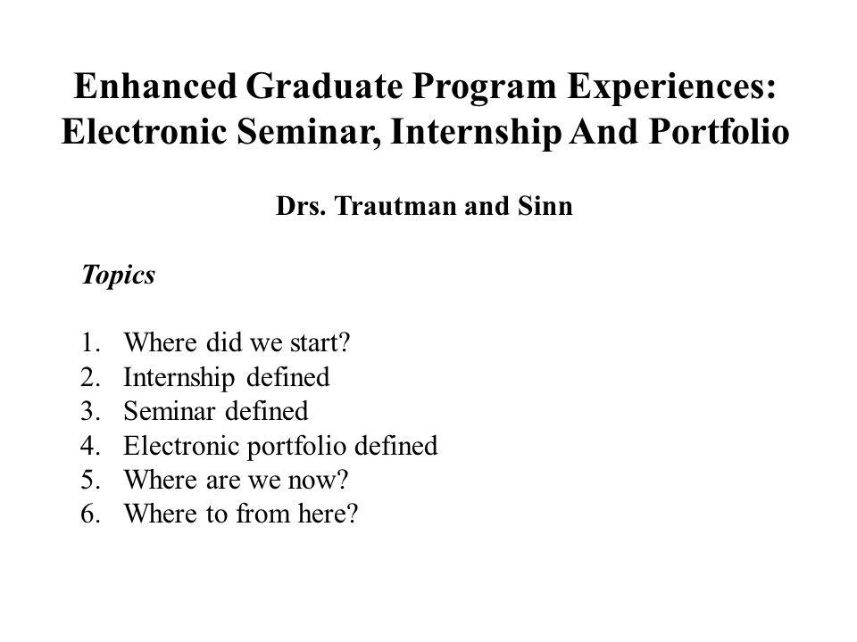 Enhanced Graduate Program Experiences: Electronic Seminar, Internship And Portfolio Drs.