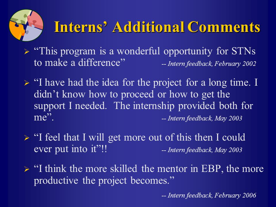 "Interns' Additional Comments  ""This program is a wonderful opportunity for STNs to make a difference"" -- Intern feedback, February 2002  ""I have had"