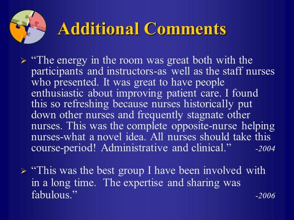 "Additional Comments  ""The energy in the room was great both with the participants and instructors-as well as the staff nurses who presented. It was g"