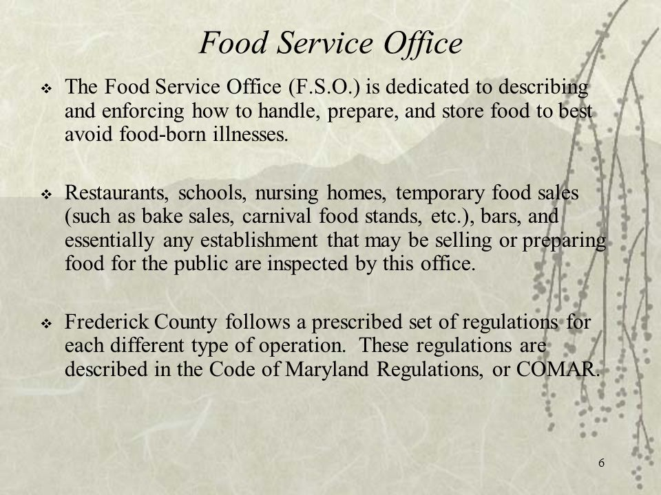 6 Food Service Office  The Food Service Office (F.S.O.) is dedicated to describing and enforcing how to handle, prepare, and store food to best avoid food-born illnesses.