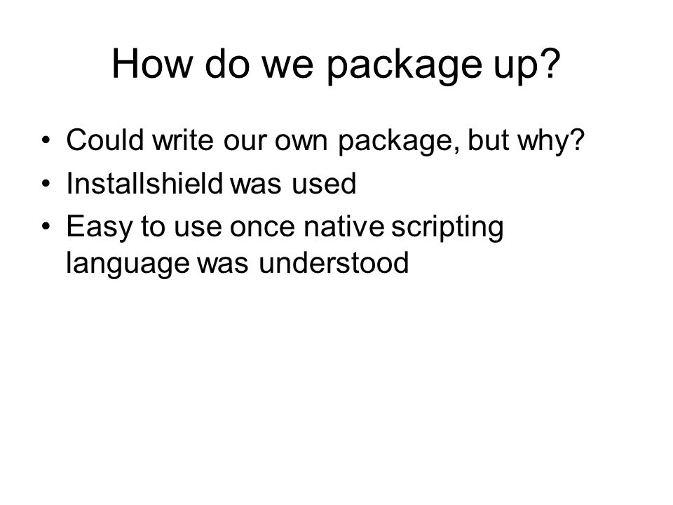 How do we package up. Could write our own package, but why.