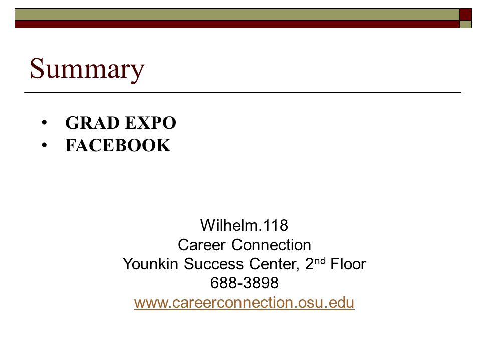 Summary Wilhelm.118 Career Connection Younkin Success Center, 2 nd Floor 688-3898 www.careerconnection.osu.edu GRAD EXPO FACEBOOK