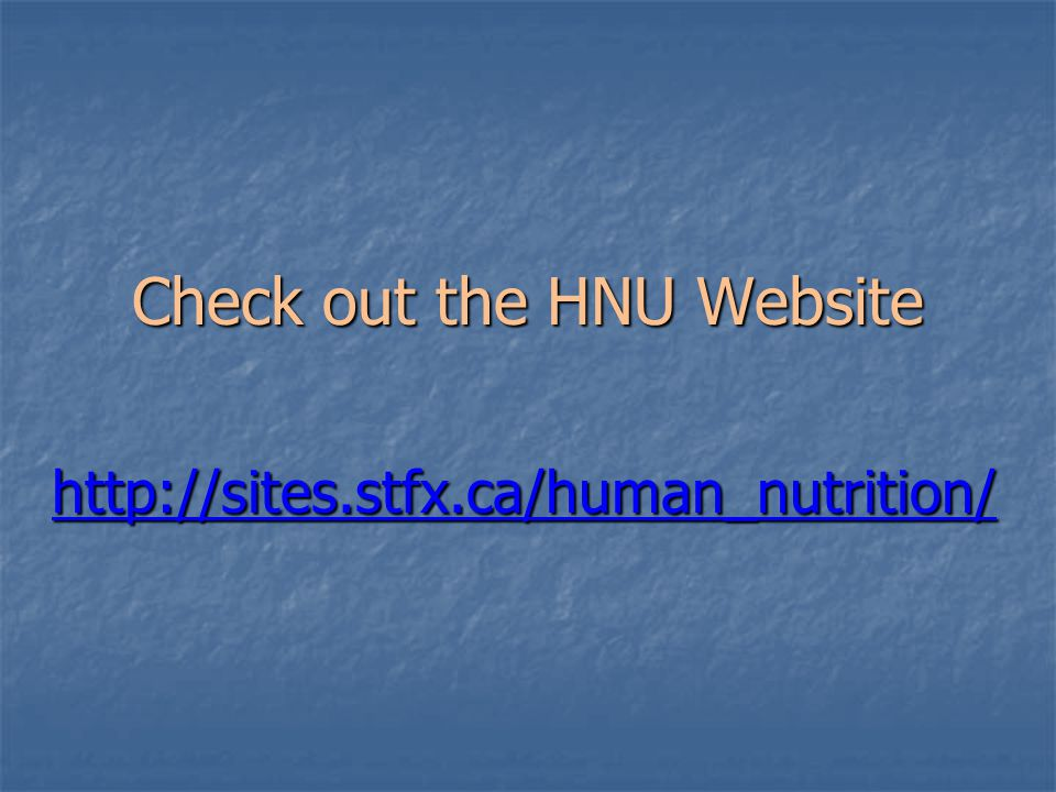 Check out the HNU Website http://sites.stfx.ca/human_nutrition/