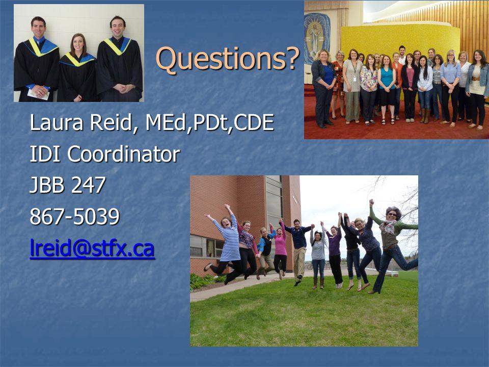 Questions Questions Laura Reid, MEd,PDt,CDE IDI Coordinator JBB 247 867-5039 lreid@stfx.ca