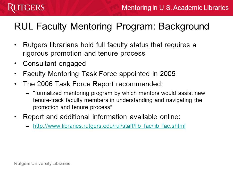 Rutgers University Libraries Mentoring in U.S. Academic Libraries RUL Faculty Mentoring Program: Background Rutgers librarians hold full faculty statu