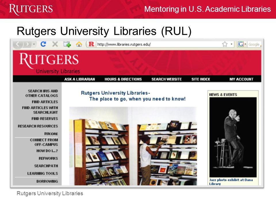 Rutgers University Libraries Mentoring in U.S. Academic Libraries Rutgers University Libraries (RUL)