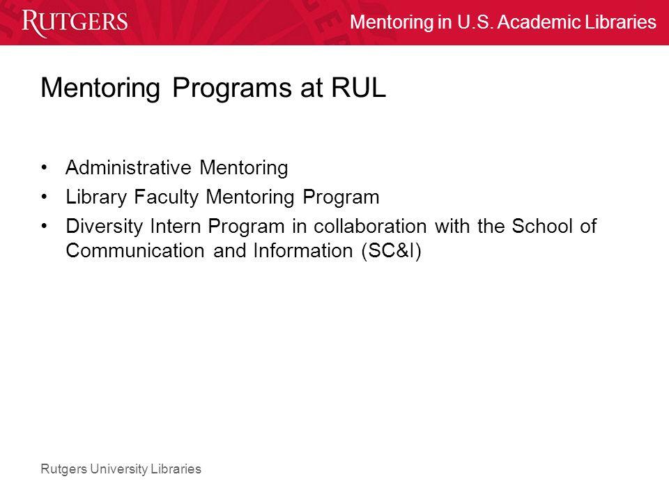 Rutgers University Libraries Mentoring in U.S. Academic Libraries Mentoring Programs at RUL Administrative Mentoring Library Faculty Mentoring Program