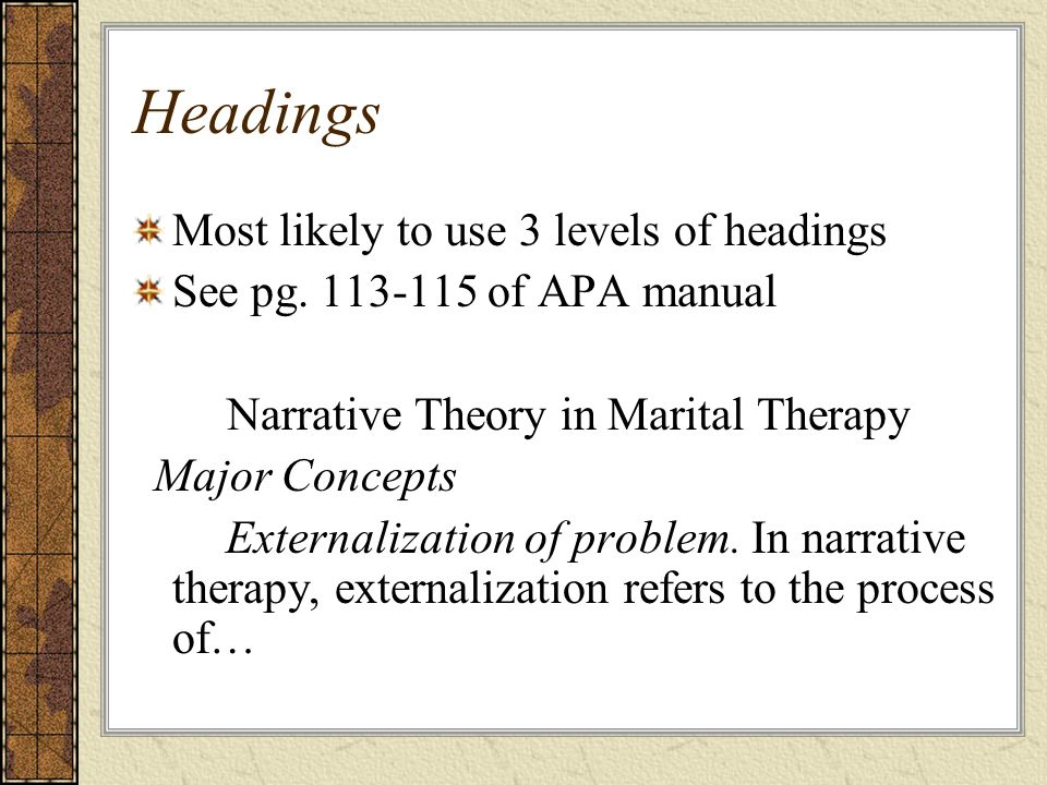 Headings Most likely to use 3 levels of headings See pg.